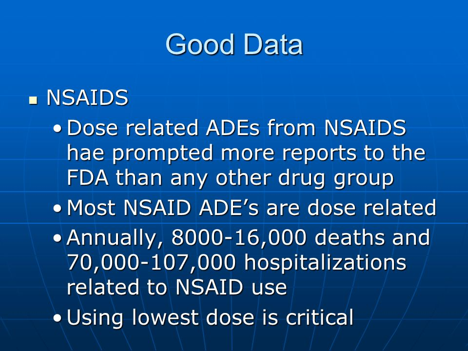 Good Data NSAIDS NSAIDS Dose related ADEs from NSAIDS hae prompted more reports to the FDA than any other drug groupDose related ADEs from NSAIDS hae