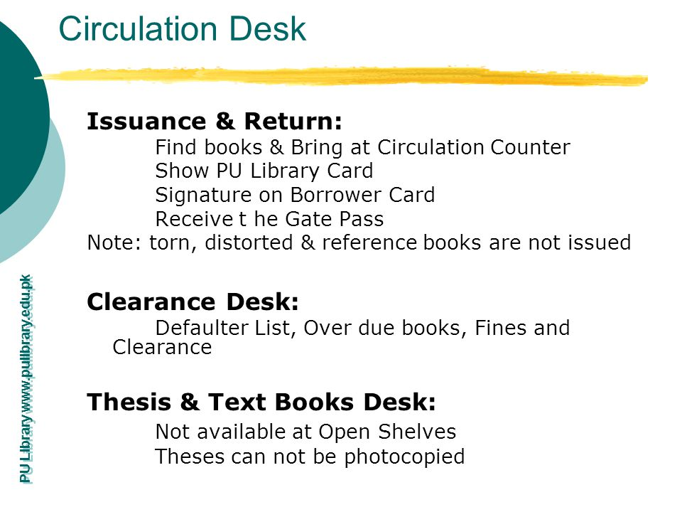 PU Library www.pulibrary.edu.pk Circulation Desk Issuance & Return: Find books & Bring at Circulation Counter Show PU Library Card Signature on Borrow