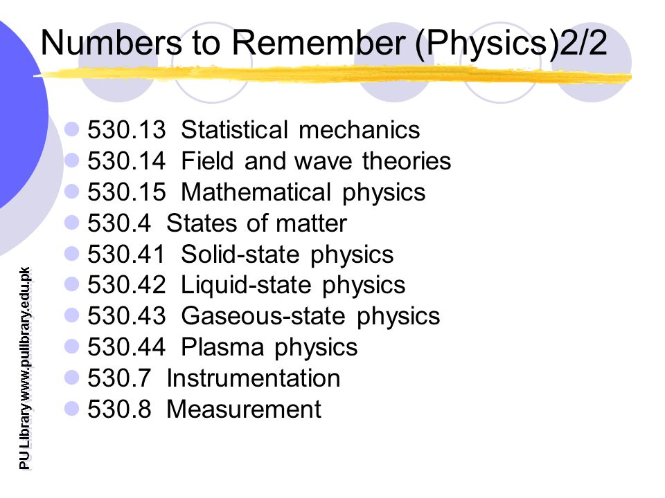 PU Library www.pulibrary.edu.pk Numbers to Remember (Physics)2/2 530.13 Statistical mechanics 530.14 Field and wave theories 530.15 Mathematical physi