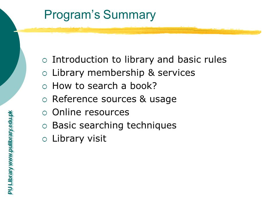 PU Library www.pulibrary.edu.pk Programs Summary Introduction to library and basic rules Library membership & services How to search a book? Reference