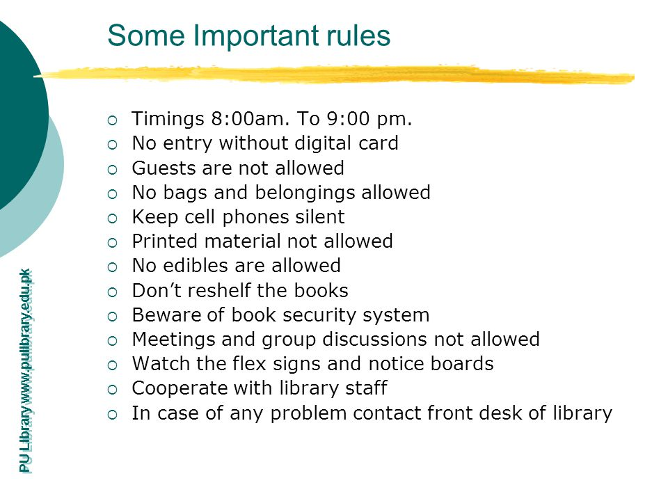 PU Library www.pulibrary.edu.pk Some Important rules Timings 8:00am. To 9:00 pm. No entry without digital card Guests are not allowed No bags and belo