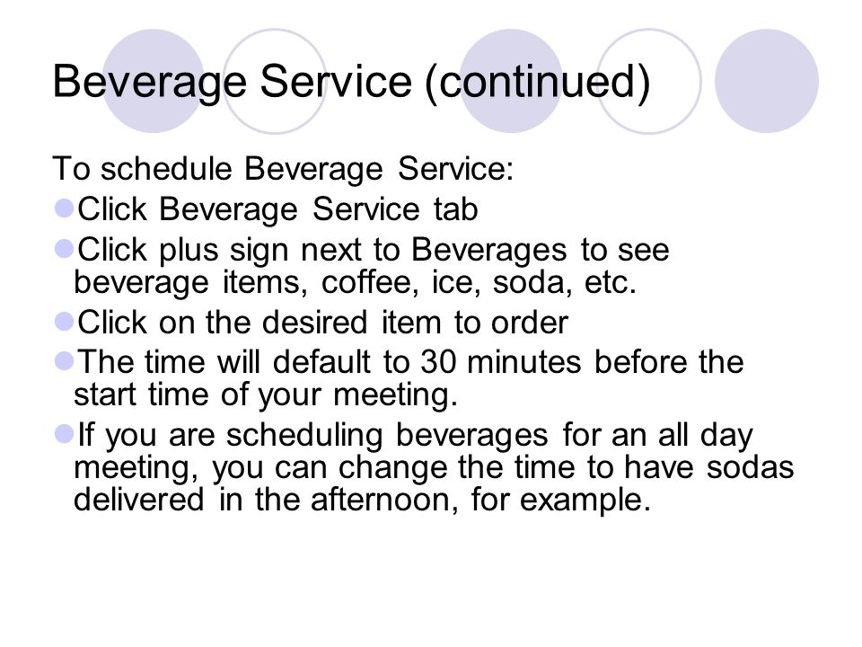 Beverage Service Beverage service should be requested at least 48 hours before the scheduled meeting. Emergency requests for beverage service must be