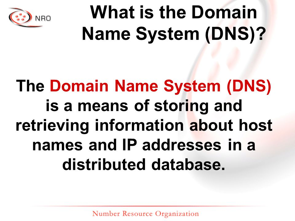 What is the Domain Name System (DNS)? The Domain Name System (DNS) is a means of storing and retrieving information about host names and IP addresses