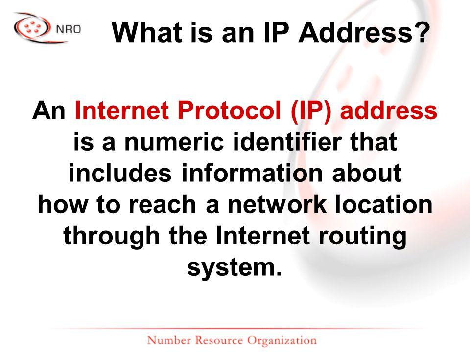 IPv4 and IPv6 Internet Protocol version 4 Internet Protocol version 6 32-bit* number128-bit* number Dotted Decimal Notation: 192.0.2.0 Hexadecimal Notation: 2001:DB8::/32 4 billion network addresses 16 billion-billion network addresses * bit = binary digit