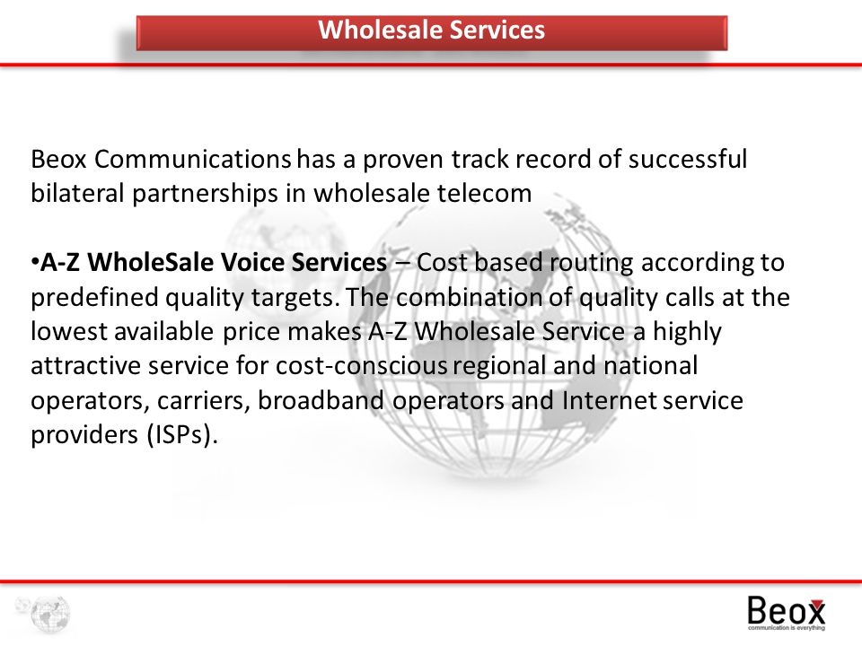 Wholesale Services A-Z Premium Voice Services – Quality based routing to ensure call quality.