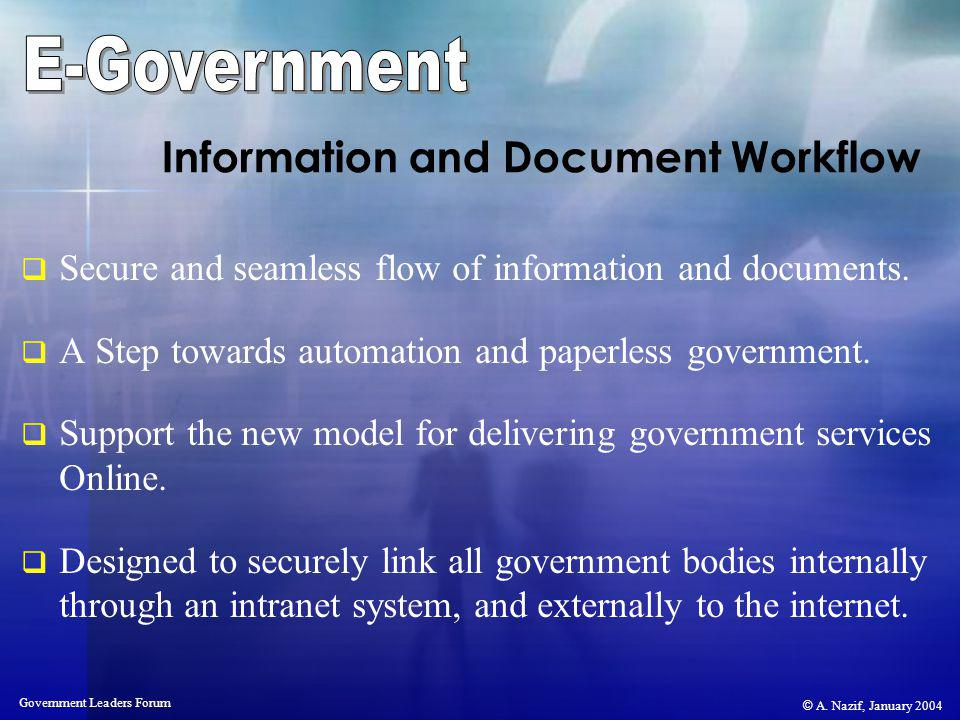 © A. Nazif, January 2004 Government Leaders Forum Information and Document Workflow Secure and seamless flow of information and documents. A Step towa