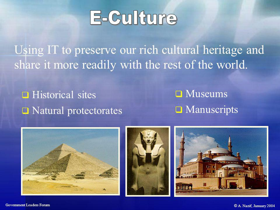 © A. Nazif, January 2004 Government Leaders Forum Historical sites Natural protectorates Museums Manuscripts Using IT to preserve our rich cultural he
