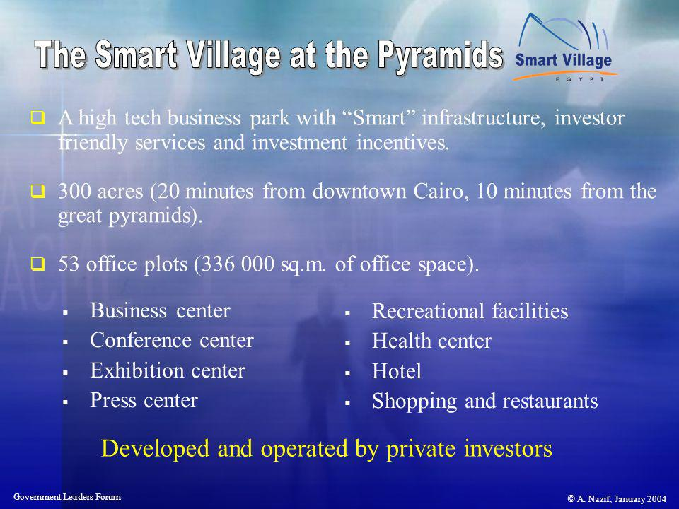 © A. Nazif, January 2004 Government Leaders Forum A high tech business park with Smart infrastructure, investor friendly services and investment incen
