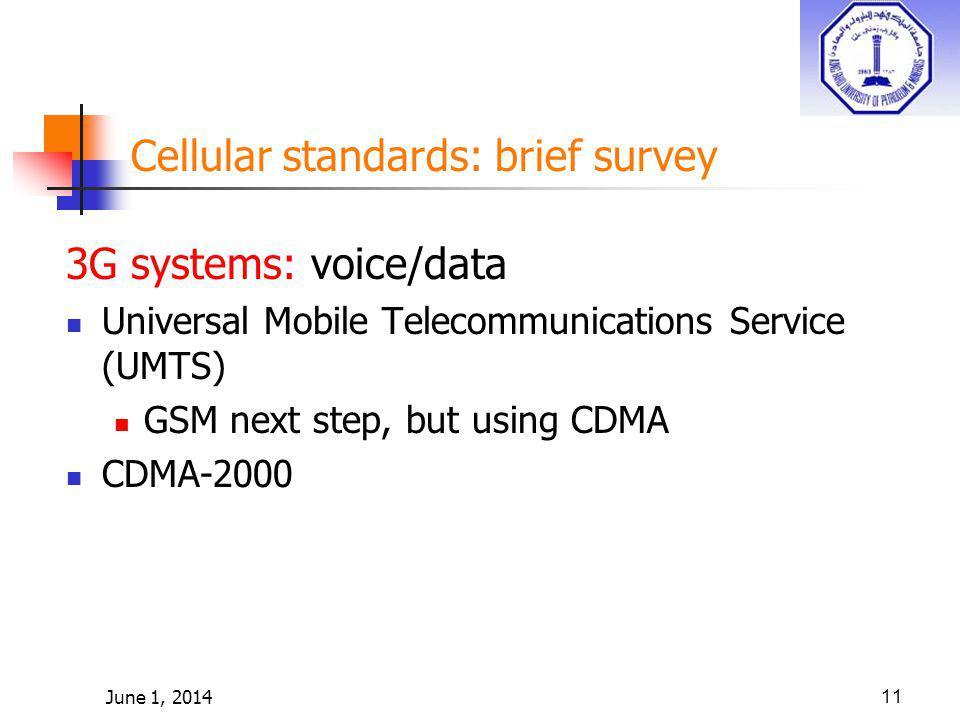 June 1, 201411 Cellular standards: brief survey 3G systems: voice/data Universal Mobile Telecommunications Service (UMTS) GSM next step, but using CDM