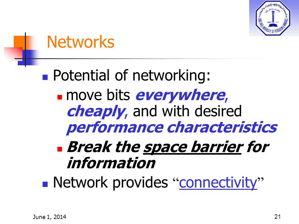 June 1, 201421 Potential of networking: move bits everywhere, cheaply, and with desired performance characteristics Break the space barrier for inform