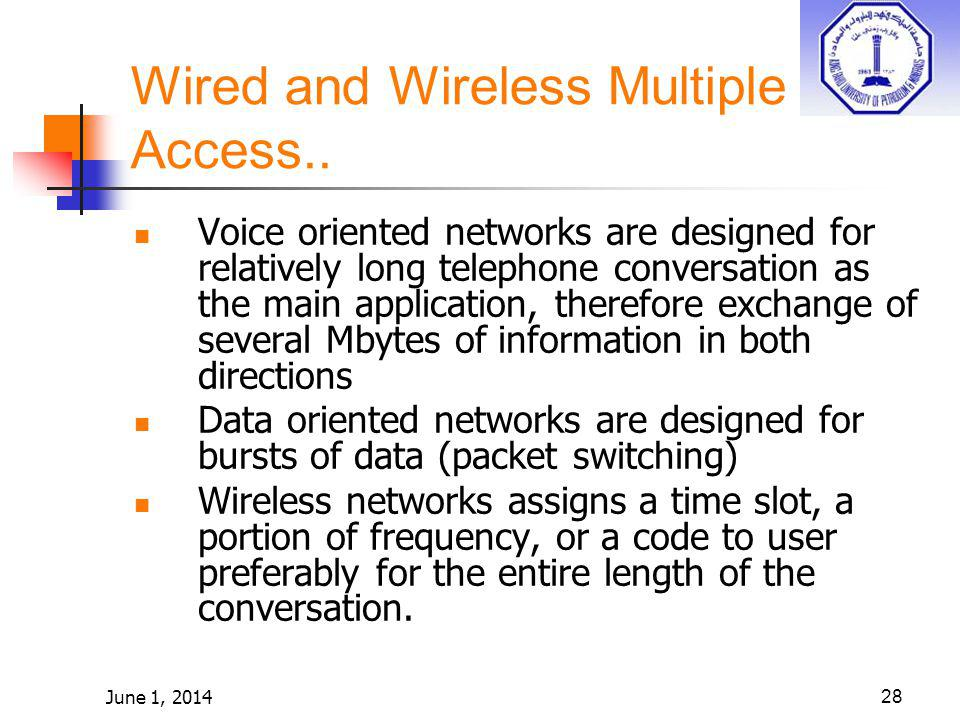 June 1, 201428 Wired and Wireless Multiple Access.. Voice oriented networks are designed for relatively long telephone conversation as the main applic