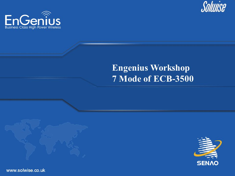 www.solwise.co.uk Engenius Workshop 7 Mode of ECB-3500