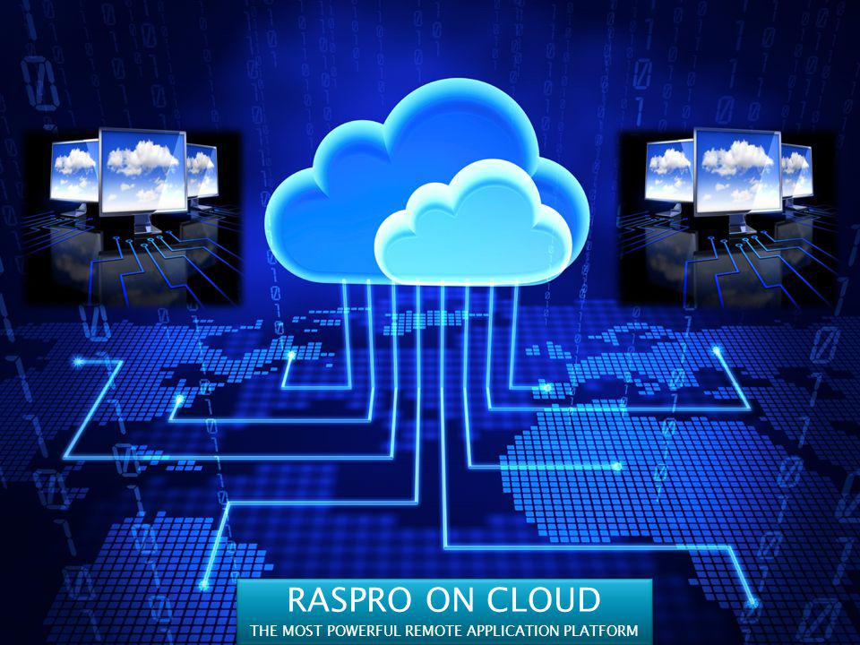 RASPRO ON CLOUD THE MOST POWERFUL REMOTE APPLICATION PLATFORM RASPRO ON CLOUD THE MOST POWERFUL REMOTE APPLICATION PLATFORM