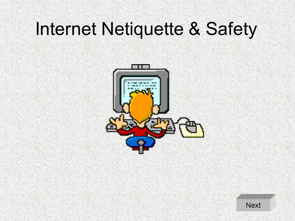 Internet Netiquette & Safety Next