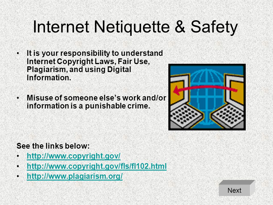 Internet Netiquette & Safety It is your responsibility to understand Internet Copyright Laws, Fair Use, Plagiarism, and using Digital Information. Mis