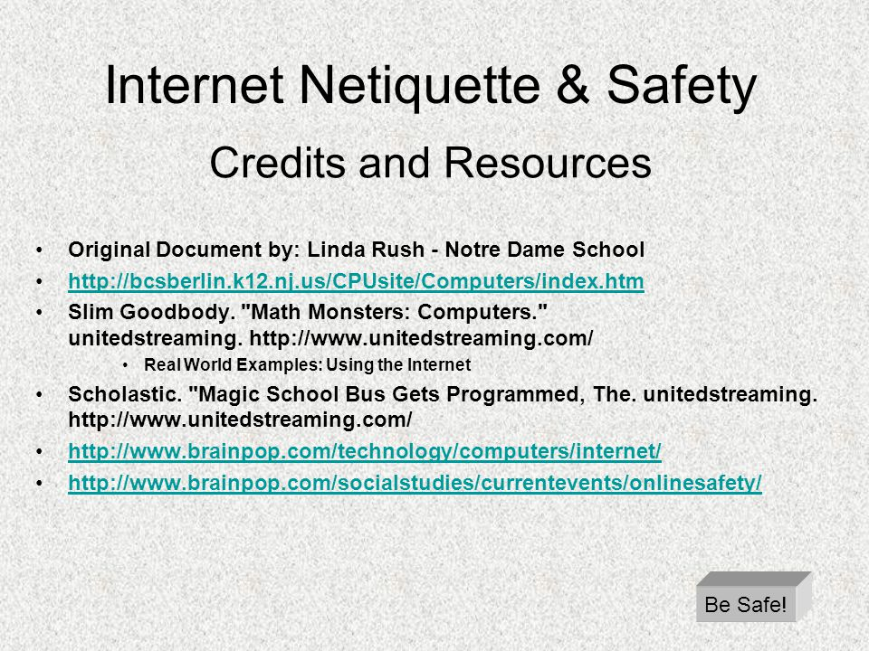 Internet Netiquette & Safety Credits and Resources Original Document by: Linda Rush - Notre Dame School http://bcsberlin.k12.nj.us/CPUsite/Computers/i