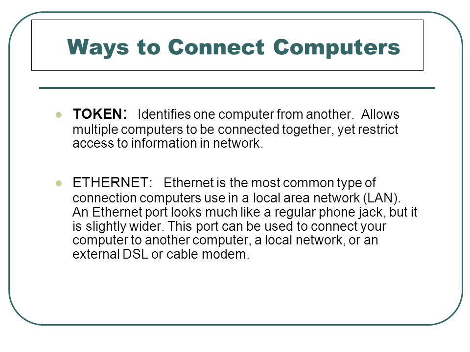 Ways to Connect Computers TOKEN : Identifies one computer from another.