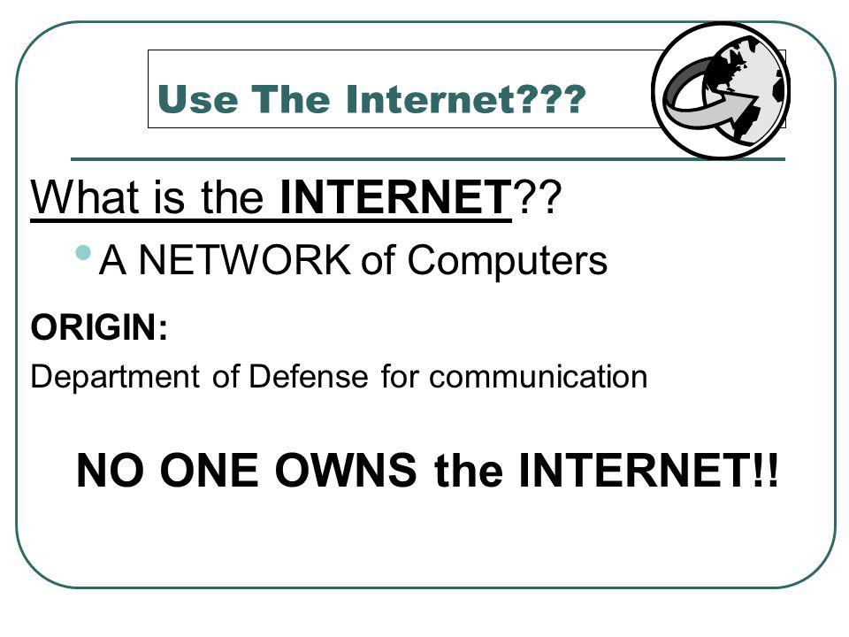 Use The Internet . What is the INTERNET .