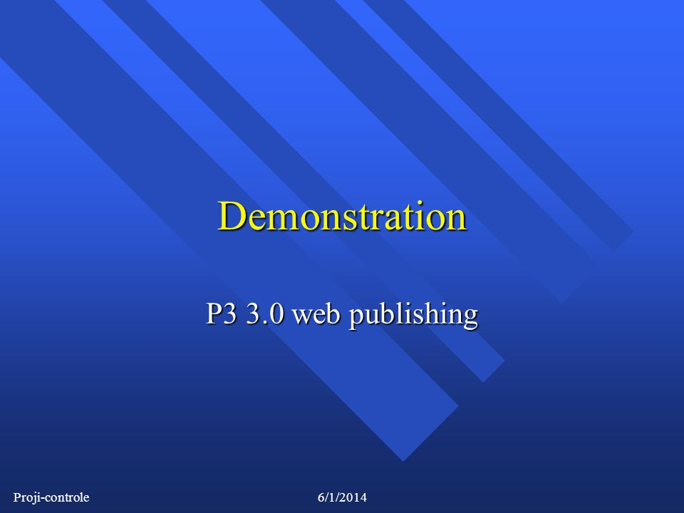 Proji-controle6/1/2014 Demonstration P3 3.0 web publishing