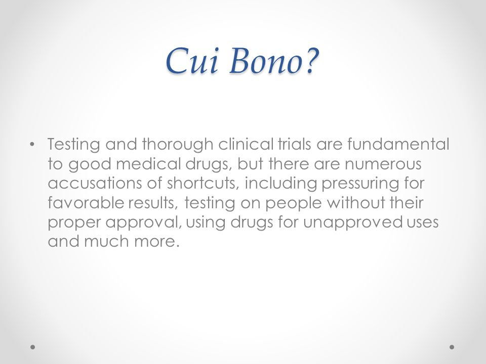Cui Bono? Testing and thorough clinical trials are fundamental to good medical drugs, but there are numerous accusations of shortcuts, including press