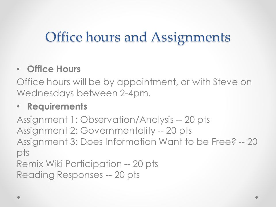 Office hours and Assignments Office Hours Office hours will be by appointment, or with Steve on Wednesdays between 2-4pm.