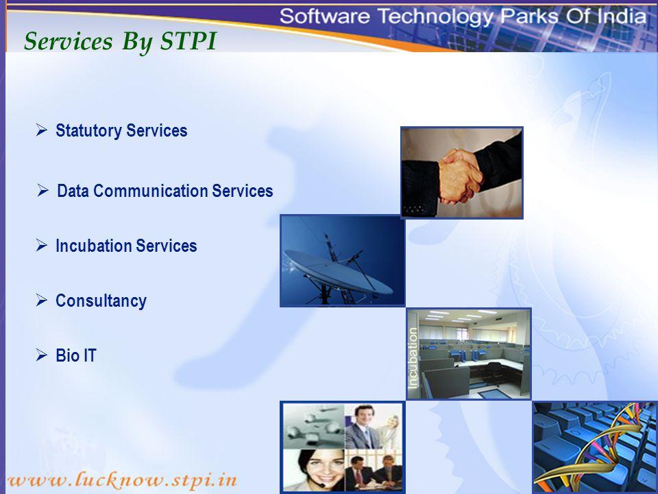 Services By STPI Statutory Services Data Communication Services Incubation Services Bio IT Consultancy