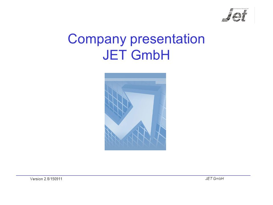 Company presentation JET GmbH Version 2.8/150911 JET GmbH