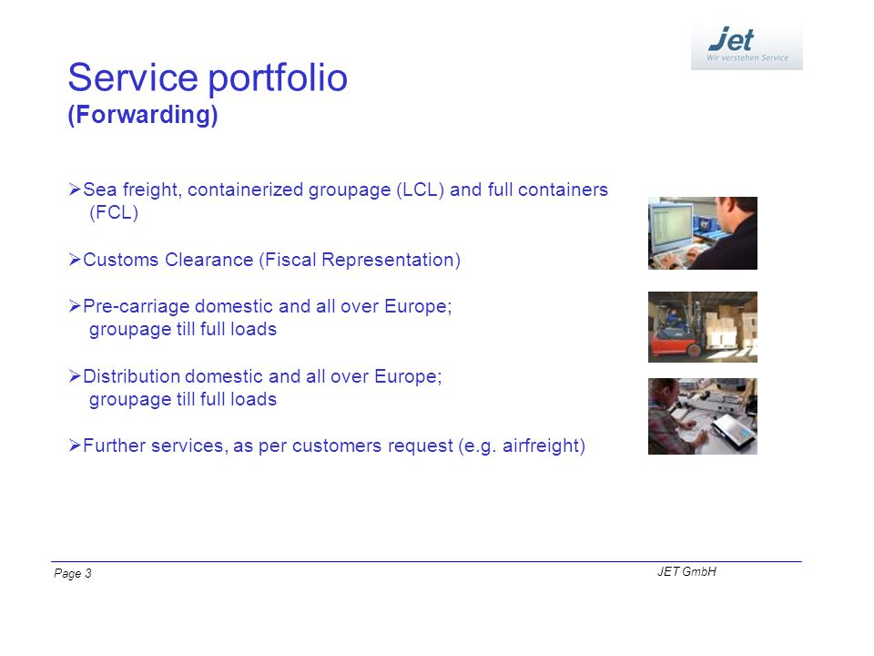 Service portfolio (Forwarding) Sea freight, containerized groupage (LCL) and full containers (FCL) Customs Clearance (Fiscal Representation) Pre-carri