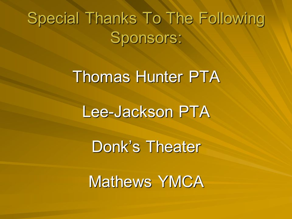 Special Thanks To The Following Sponsors: Thomas Hunter PTA Lee-Jackson PTA Donks Theater Mathews YMCA