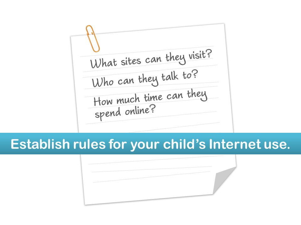 Establish rules for your childs Internet use.