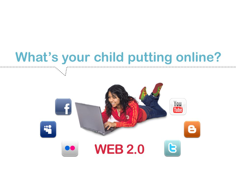 WEB 2.0 Whats your child putting online?