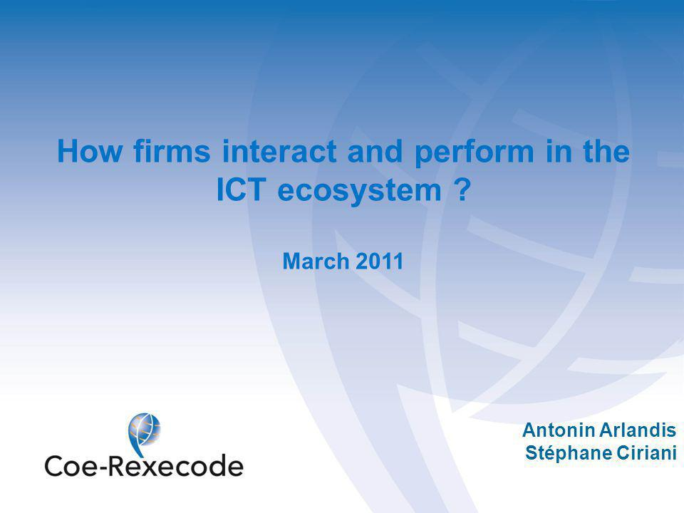 Antonin Arlandis Stéphane Ciriani How firms interact and perform in the ICT ecosystem March 2011