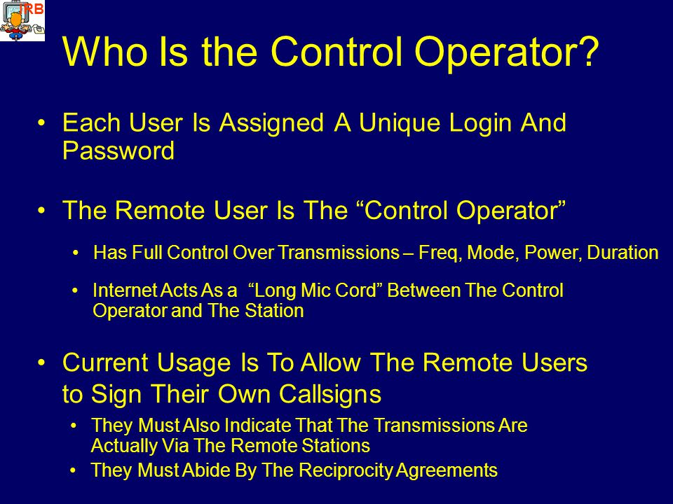 IRB Who Is the Control Operator? Each User Is Assigned A Unique Login And Password Has Full Control Over Transmissions – Freq, Mode, Power, Duration C