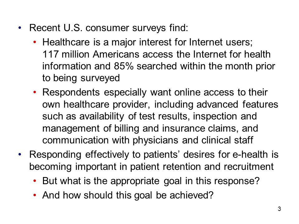 3 Recent U.S. consumer surveys find: Healthcare is a major interest for Internet users; 117 million Americans access the Internet for health informati