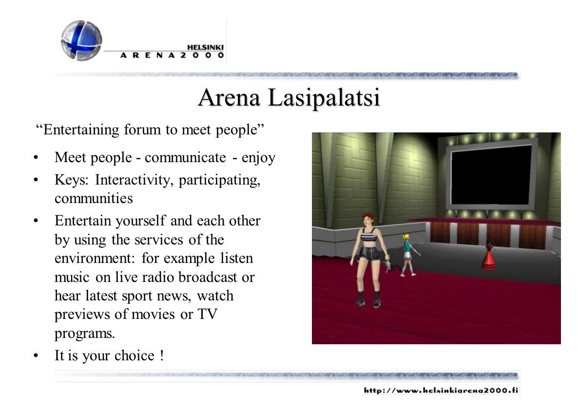 Arena Lasipalatsi Meet people - communicate - enjoy Keys: Interactivity, participating, communities Entertain yourself and each other by using the ser