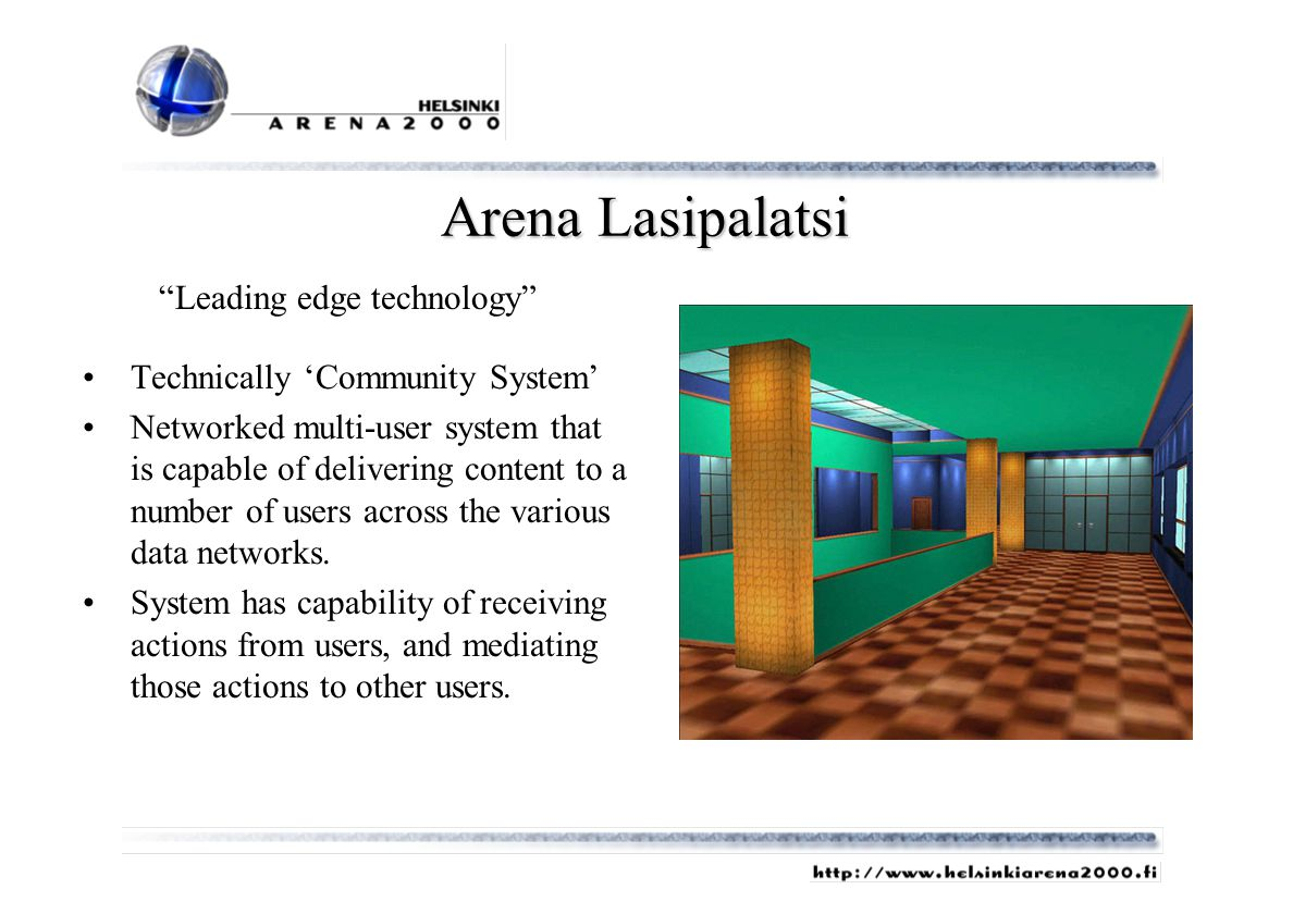 Arena Lasipalatsi Technically Community System Networked multi-user system that is capable of delivering content to a number of users across the various data networks.