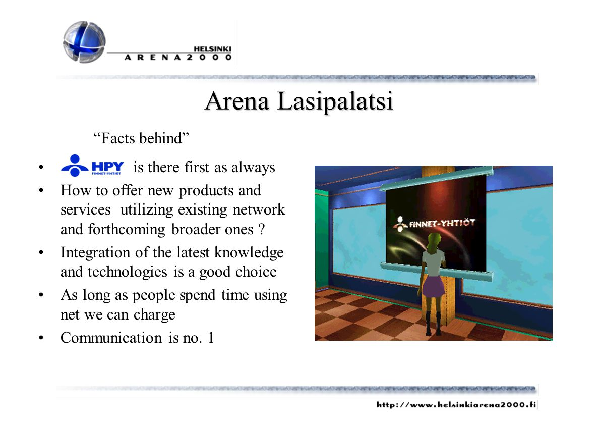 Arena Lasipalatsi is there first as always How to offer new products and services utilizing existing network and forthcoming broader ones .