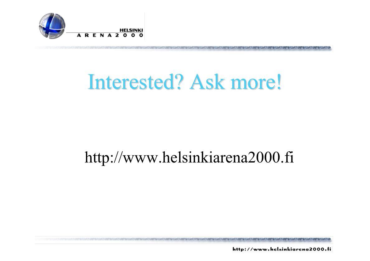 Interested? Ask more! http://www.helsinkiarena2000.fi
