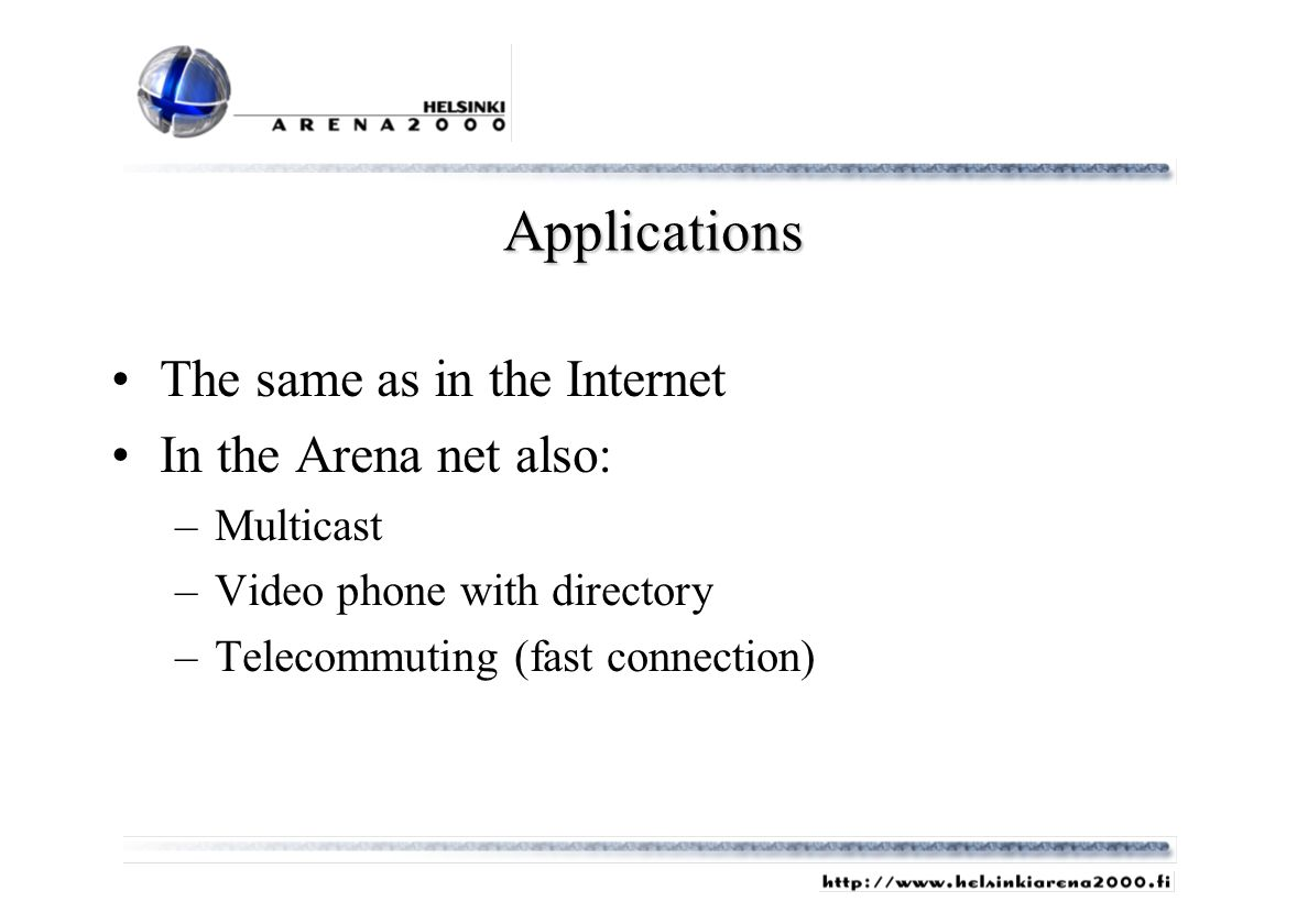 Applications The same as in the Internet In the Arena net also: –Multicast –Video phone with directory –Telecommuting (fast connection)