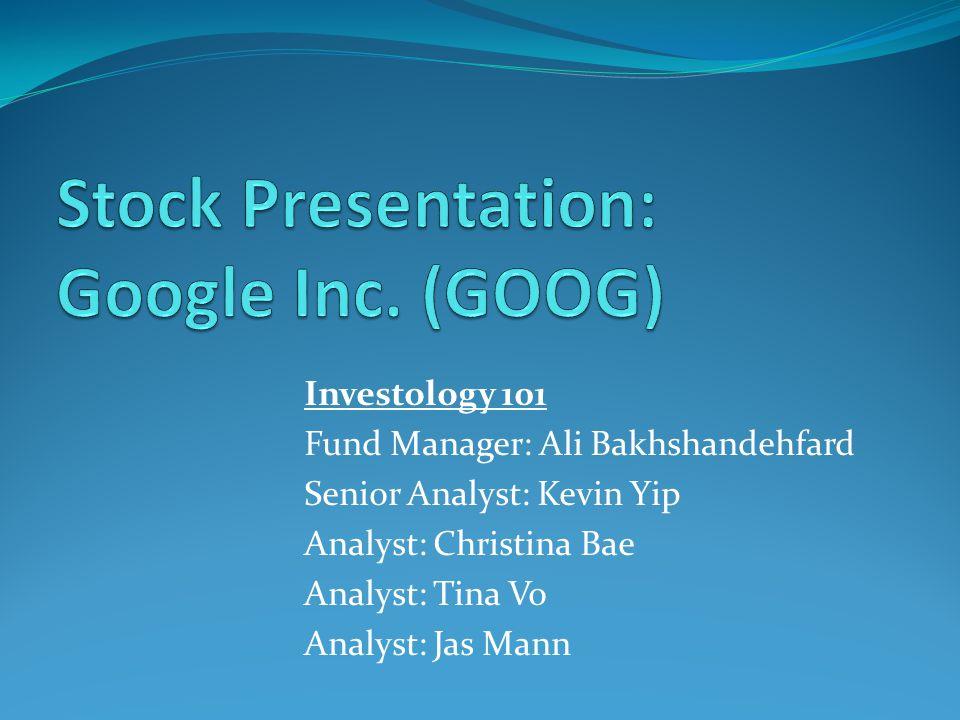 Investology 101 Fund Manager: Ali Bakhshandehfard Senior Analyst: Kevin Yip Analyst: Christina Bae Analyst: Tina Vo Analyst: Jas Mann