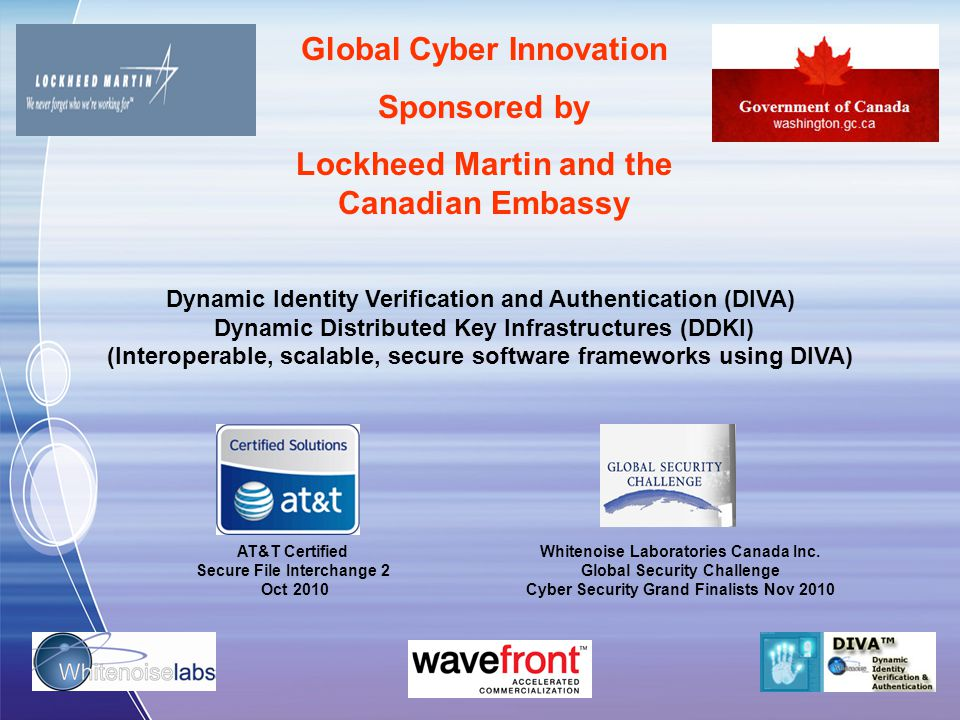 AT&T Certified Secure File Interchange 2 Oct 2010 Dynamic Identity Verification and Authentication (DIVA) Dynamic Distributed Key Infrastructures (DDKI) (Interoperable, scalable, secure software frameworks using DIVA) Whitenoise Laboratories Canada Inc.