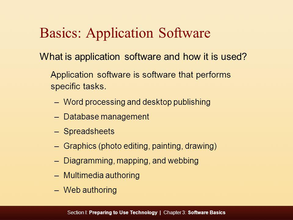 Section I: Preparing to Use Technology | Chapter 3: Software Basics Basics: Application Software What is application software and how it is used? Appl