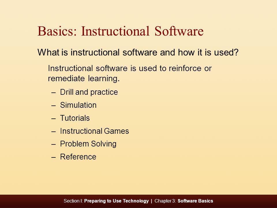 Section I: Preparing to Use Technology | Chapter 3: Software Basics Basics: Instructional Software What is instructional software and how it is used.