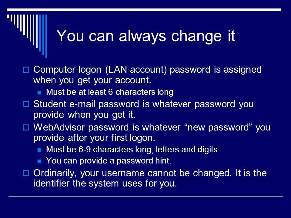 Computer logon (LAN account) password is assigned when you get your account.
