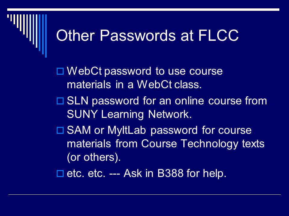 Other Passwords at FLCC WebCt password to use course materials in a WebCt class.
