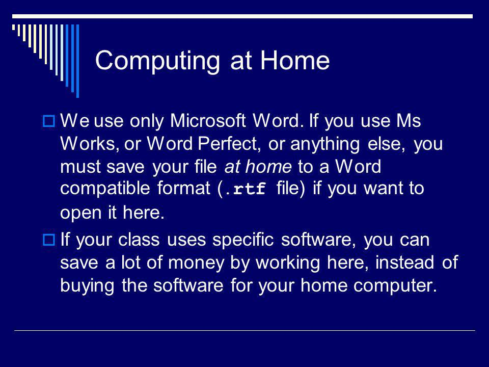 Computing at Home We use only Microsoft Word.