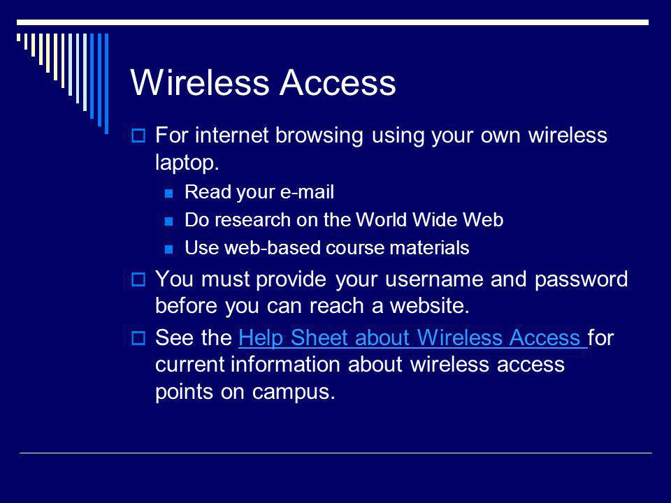 Wireless Access For internet browsing using your own wireless laptop.