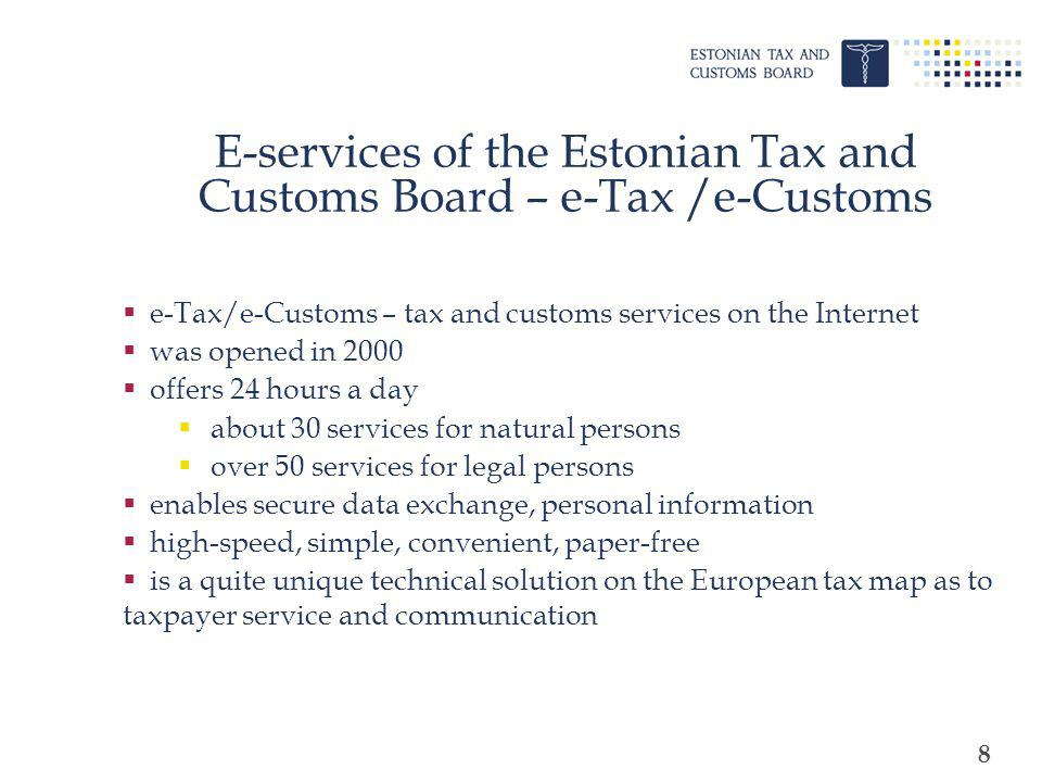 9 How to become a user of the e-Tax/e-Customs An agreement for the use of the e-tax/e-customs is concluded with the Tax and Customs Board natural persons - electronically when gaining the first access to the e-Tax/e-Customs legal persons – in the tax and customs office All services to private client are available immediately after the conclusion of the agreement On behalf of a legal person, on the basis of a power of attorney on or more natural persons may use the e-services.