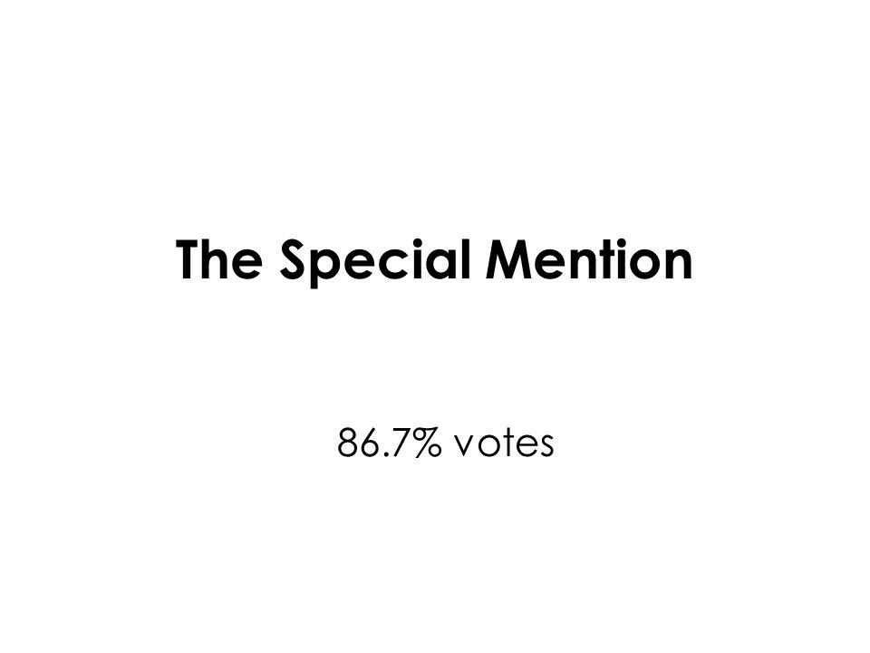 The Special Mention 86.7% votes
