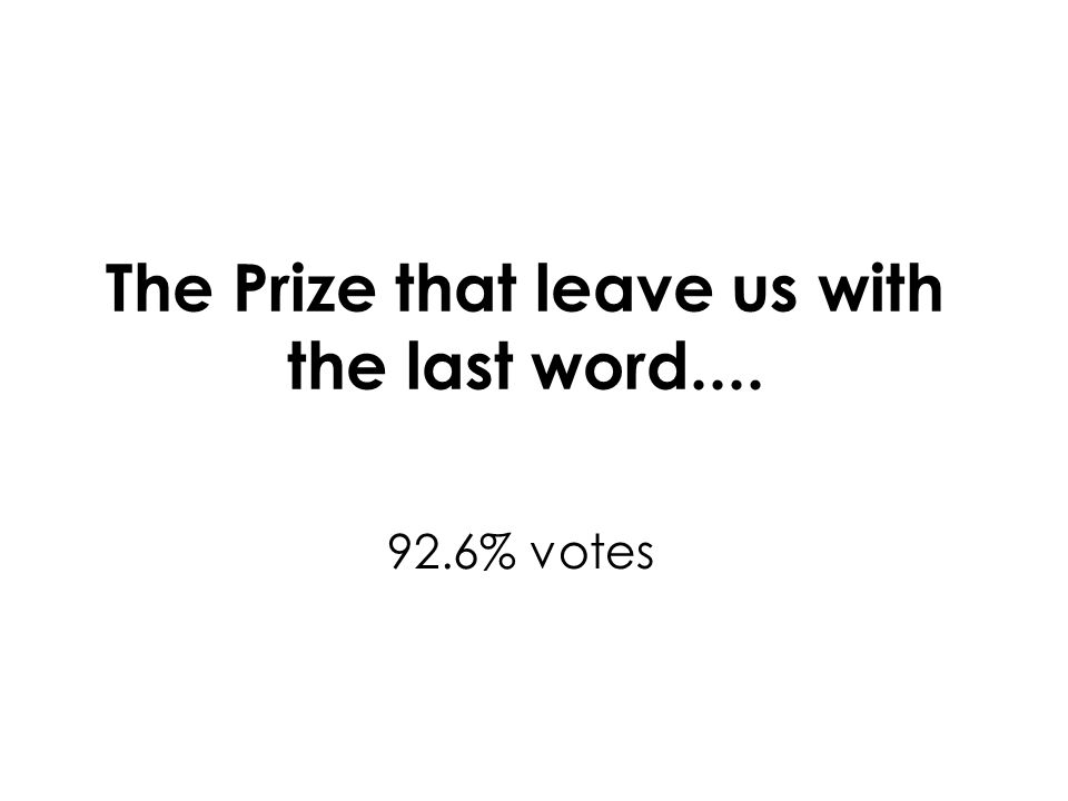 The Prize that leave us with the last word.... 92.6% votes